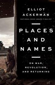 PLACES & NAMES by Elliot Ackerman