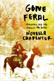 GONE FERAL by Novella Carpenter