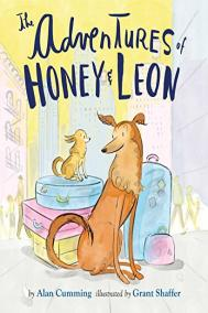 THE ADVENTURES OF HONEY AND LEON by Alan Cumming illustrated by Grant Shaffer