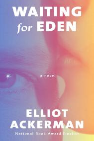 WAITING FOR EDEN by Elliot Ackerman