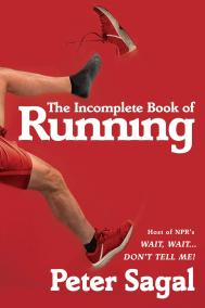 THE INCOMPLETE BOOK OF RUNNING By Peter Sagal