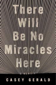 THERE WILL BE NO MIRACLES HERE by Casey Gerald