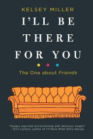 I'LL BE THERE FOR YOU by Kelsey Miller
