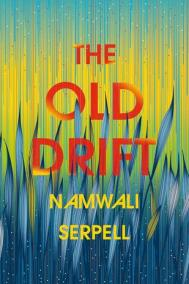 THE OLD DRIFT by Namwali Serpell