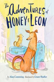 THE ADVENTURES OF HONEY & LEON by Alan Cumming, illustrated by Grant Shaffer