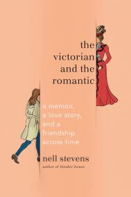 THE VICTORIAN AND THE ROMANTIC by Nell Stevens
