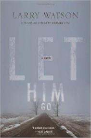 LET HIM GO by Larry Watson