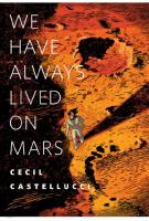 WE HAVE ALWAYS LIVED ON MARS by Cecil Castelluci