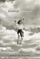 HOLD STILL: A Life in Photographs by Sally Mann