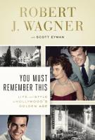 YOU MUST REMEMBER THIS by Robert J. Wagner with Scott Eyman