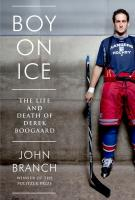 BOY ON ICE: The Life and Death of Derek Boorgaard by John Branch