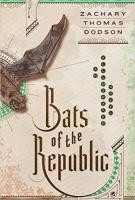 BATS OF THE REPUBLIC by Zach Dodson