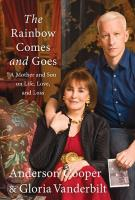 THE RAINBOW COMES & GOES By Anderson Cooper and Gloria Vanderbilt
