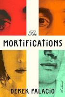 THE MORTIFICATIONS by Derek Palacio