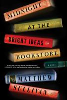 MIDNIGHT AT THE BRIGHT IDEAS BOOKSTORE by Matthew Sullivan