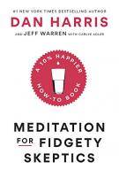 MEDITATION FOR FIDGETY SKEPTICS By Dan Harris and Jeff Warren with Carlye Adler