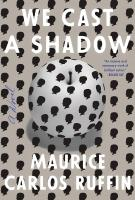 WE CAST A SHADOW by Maurice Ruffin