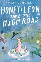 HONEY AND LEON TAKE THE HIGH ROAD by Alan Cumming, illustrated by Grant Shaffer