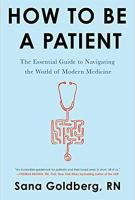 HOW TO BE A PATIENT by Sana Goldberg