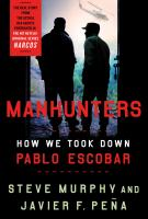 MANHUNTERS: How We Took Down Pablo Escobar by Steve Murphy and Javier F. Peña