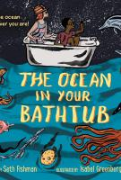 THE OCEAN IN YOUR BATHTUB by Seth Fishman and Isabel Greenberg