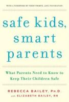 SAFE KIDS, SMART PARENTS by Rebecca Bailey and Elizabeth Bailey