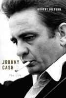 JOHNNY CASH: THE LIFE by Robert Hilburn