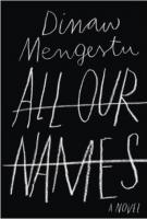 ALL OUR NAMES by Dinaw Mengetsu