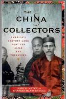 THE CHINA COLLECTORS by Karl E. Meyer and Shareen Blair Brysac